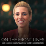 news-makers-on-the-front-lines-war-correspondent-clarissa-wards-story